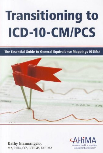 Transitioning to ICD-10-CM/PCS: The Essential Guide to General Equivalence Mappings (Gems)
