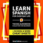 Learn Spanish for Everyday Life - the Big Audiobook Collection for Beginners Rede von  Innovative Language Learning LLC Gesprochen von:  SpanishPod101.com