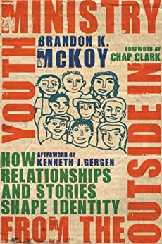 Youth Ministry from the Outside In: How Relationships and Stories Shape Identity by [McKoy, Brandon K.]