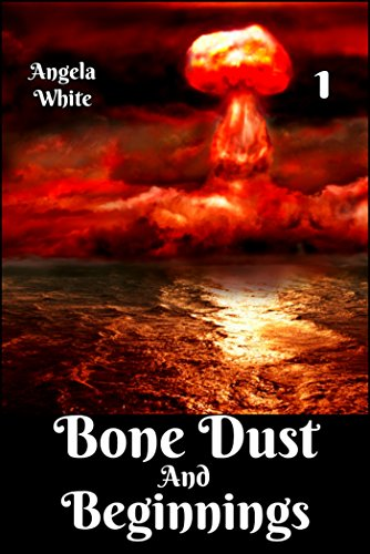 Bone Dust and Beginnings (Alexa's Travels Book 1) by [White, Angela]