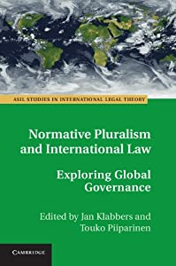 Normative Pluralism and International Law: Exploring Global Governance (ASIL Studies in International Legal Theory)