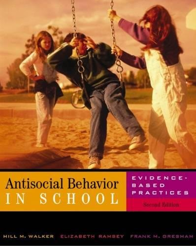 Antisocial Behavior in Schools: Evidence-Based Practices (with InfoTrac)