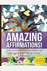 Amazing Affirmations: The Affirmations Workbook You LOVE Writing In Every Morning! (Volume 1) Paperback