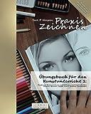 Praxis Zeichnen - Übungsbuch für den Kunstunterricht 1: Direkt ins Buch zeichnen mit Vorlagen und Konturhilfen. Themen: Blumen, Hund, Katze, Portrait, Sportwagen (Praxis Zeichnen Kunstunterricht)