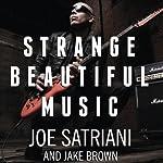 Strange Beautiful Music: A Musical Memoir | Joe Satriani,Jake Brown
