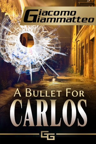 Book: A Bullet For Carlos (Blood Flows South, Book I) by Giacomo Giammatteo