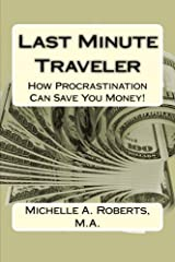 Last Minute Traveler: How Procrastination Can Save You Money! Paperback
