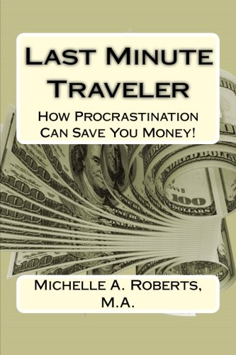 Read Online Last Minute Traveler: How Procrastination Can Save You Money! ebook