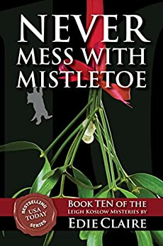Never Mess with Mistletoe: Volume 10 (Leigh Koslow Mystery Series) by [Claire, Edie]