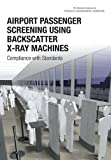 Books : Airport Passenger Screening Using Backscatter X-Ray Machines: Compliance with Standards