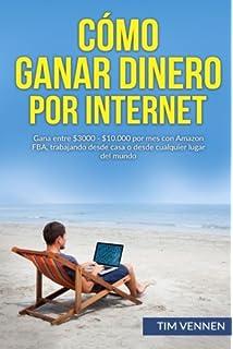 Cómo Ganar Dinero por Internet: Gana entre $3000 - $10.000 por mes con Amazon FBA
