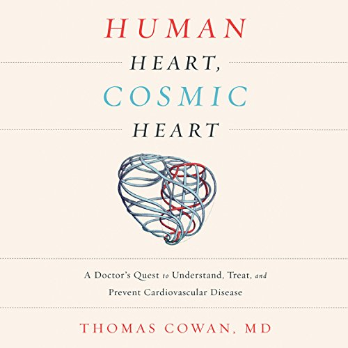 Human Heart, Cosmic Heart: A Doctor's Quest to Understand, Treat, and Prevent Cardiovascular Disease Audiobook [Free Download by Trial] thumbnail