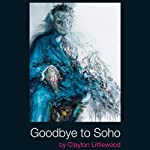 Goodbye to Soho | Clayton Littlewood