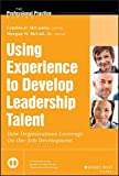 img - for Using Experience to Develop Leadership Talent: How Organizations Leverage On-the-Job Development (J-B SIOP Professional Practice Series) book / textbook / text book