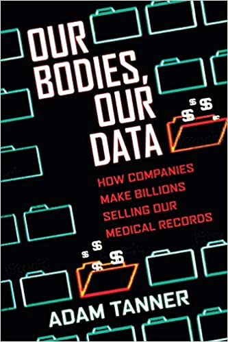 Our Bodies, Our Data: How Companies Make Billions Selling Our