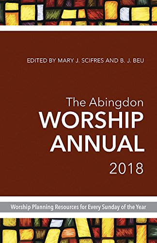 The Abingdon Worship Annual 2018: Worship Planning Resources for Every Sunday of the Year