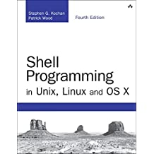 Shell Programming in Unix, Linux and OS X: The Fourth Edition of Unix Shell Programming (4th Edition)