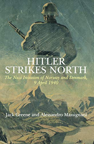 Hitler Strikes North: The Nazi Invasion of Norway and Denmark, 9 April 1940