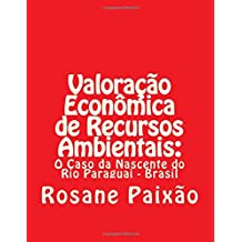 Valoração Econômica de Recursos Ambientais:: O Caso da Nascente do Rio Paraguai - Brasil (Portuguese Edition)