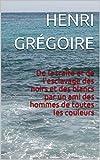 De la traite et de l'esclavage des noirs et des blancs par un ami des hommes de toutes les couleurs (French Edition)