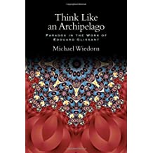 Think Like an Archipelago: Paradox in the Work of Edouard Glissant (SUNY series, Philosophy and Race)