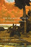 The Palmetto State: The Making of Modern South Carolina (Non Series)