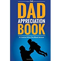 The Dad Appreciation Book: A Creative Fill-In-The-Blank Venture - The Perfect Gift for Dad