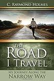 The Road I Travel, C. Raymond Holmes, 0828025819