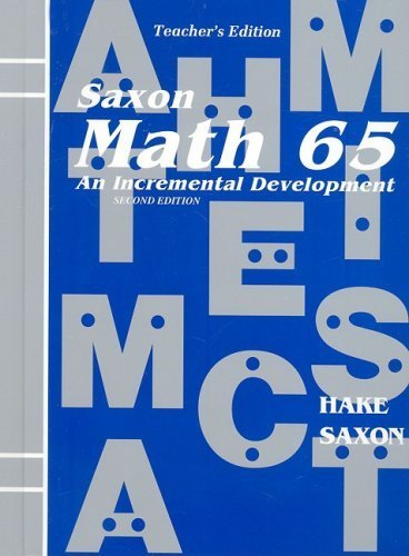Saxon Math 65: An Incremental Development, Teacher's Edition, 2nd Edition by Hake, Stephen and John Saxon (2001) Hardcover