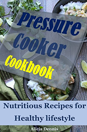 Pressure Cooker Cookbook: Nutritious Recipes for Healthy lifestyle(Instant Pot Cookbook,pressure cooking cookbook,pressure cooking recipes,quick and easy pressure cooker,one pot me