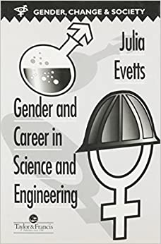 Gender And Career In Science And Engineering (Gender, Change and Society)