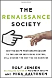 img - for The Renaissance Society: How the Shift from Dream Society to the Age of Individual Control will Change the Way You Do Business by Rolf Jensen (2013-04-30) book / textbook / text book