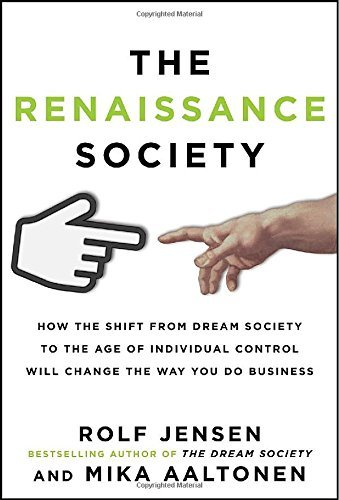 The Renaissance Society: How the Shift from Dream Society to the Age of Individual Control will Change the Way You Do Business by Rolf Jensen (2013-04-30)