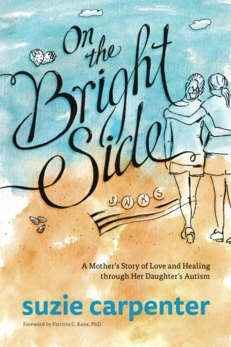 On the Bright Side: A Mother's Story of Love and Healing through Her Daughter's Autism ebook