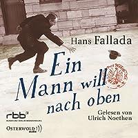 Ein Mann will nach oben: Die Frauen und der Träumer Hörbuch von Hans Fallada Gesprochen von: Ulrich Noethen