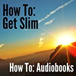 How To: Get Slim |  How To: Audiobooks