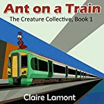 Ant on a Train: The Creature Collective, Book 1 | Claire Lamont
