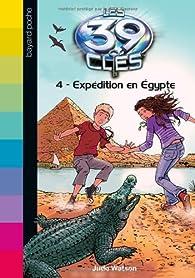 Les 39 clés, Tome 4 : Expédition en Egypte par Jude Waston