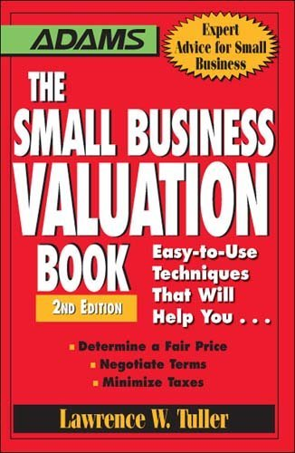 The Small Business Valuation Book Easy-To-Use Techniques That Will Help You Determine A Fair Price Negotiate Terms Minimize Taxes The Small Business Valuation Book