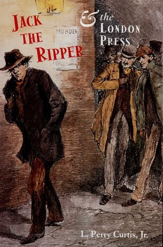 Jack the Ripper and the London Press by L Perry Curtis