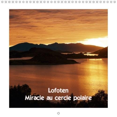 Lofoten Miracle Au Cercle Polaire 2018: Les Iles Lofoten En Ete Et En Hiver (Calvendo Nature) (French Edition) by Calvendo Verlag GmbH