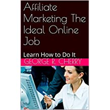 Affiliate Marketing The Ideal Online Job: Learn How to Do It