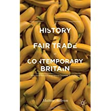 A History of Fair Trade in Contemporary Britain: From Civil Society Campaigns to Corporate Compliance