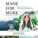 Made for More: An Autobiographical Novel of Faith and Promise Audiobook by Manna Ko Narrated by Manna Ko,  full cast