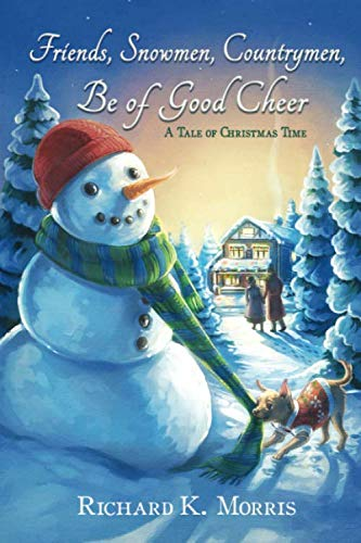 Friends, Snowmen, Countrymen, Be of Good Cheer: A Tale of Christmas Time (Of Be Cheer Christmas Good)