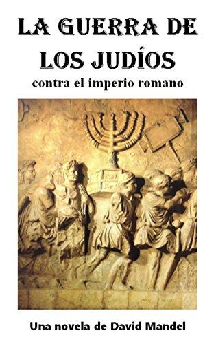 La Guerra de los Judios: contra el imperio romano (Spanish Edition)