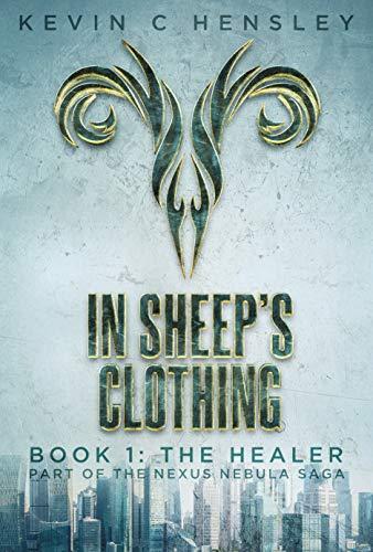 In Sheep's Clothing Book 1: The Healer (The Nexus Nebula Saga)