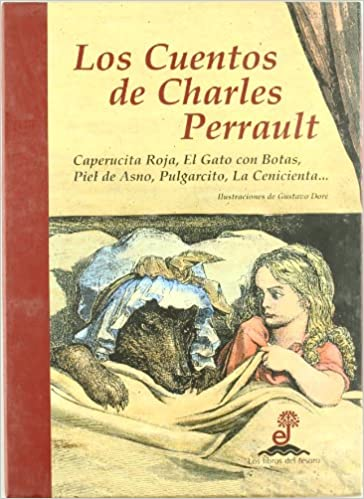 Cuentos de Charles Perrault : caperucita roja ; El gato con botas ; Piel de asno ; Pulgarcito ; La cenicienta--: Gustave Doré; Charles Perrault: ...