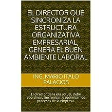 EL DIRECTOR QUE SINCRONIZA LA ESTRUCTURA ORGANIZATIVA EMPRESARIAL, GENERA EL BUEN AMBIENTE LABORAL: El