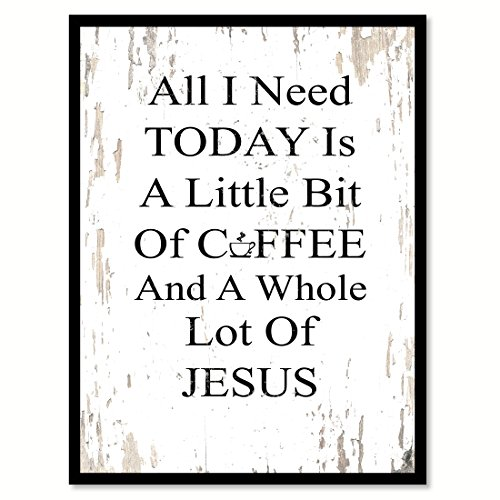 All I Need Today is a Little Bit of Coffee & a Whole Lot of Jesus Quote Saying White Canvas Print